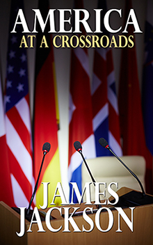 America at a Crossroads - New Novel by James Jackson